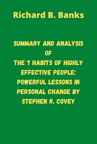 Summary and Analysis of the 7 Habits of Highly Effective People: Powerful Lessons in Personal Change by Stephen R. Covey (English Edition)