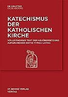 Katechismus Der Katholischen Kirche: Vollstaendige Neuuebersetzung Anhand Der Editio Typica Latina