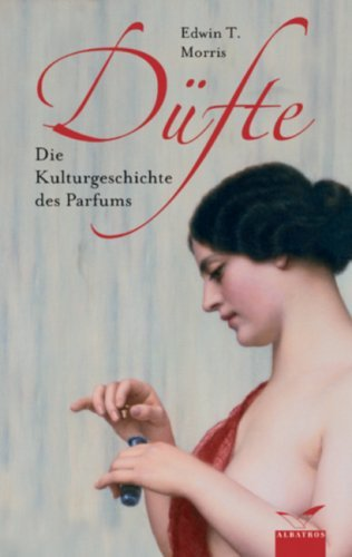 Düfte: Die Kulturgeschichte des Parfums by Edwin T. Morris (2006-09-05)