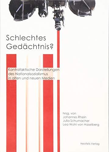 Schlechtes Gedächtnis?: Kontrafaktische Darstellungen des Nationalsozialismus in alten und neuen Medien
