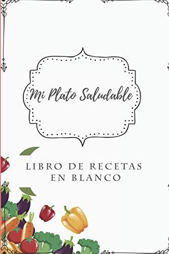 Mi Plato Saludable - Libro de Recetas en Blanco: Cuaderno Recetario con hoja de Memorias para cada receta, 6in x 9 in