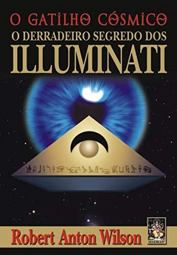 O gatilho cósmico: O derradeiro segredo dos Iluminati
