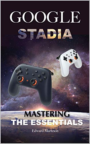 Google Stadia: Mastering the Essentials (English Edition)