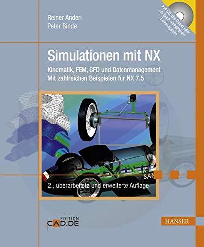Simulationen mit NX: Kinematik, FEM, CFD und Datenmanagement Mit zahlreichen Beispielen für NX 7.5