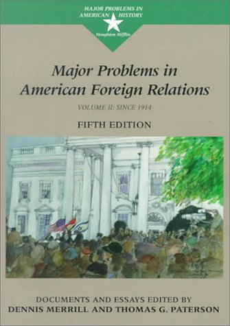 Major Problems in American Foreign Relations: Since 1914 : Documents and Essays (Major Problems in American History Seri