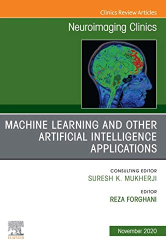 Artificial Intelligence and Machine Learning , An Issue of Neuroimaging Clinics of North America, E-Book (The Clinics: Radiology) (English Edition)