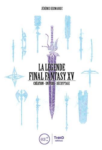 La Légende Final Fantasy XV: Création - Univers - Décryptage