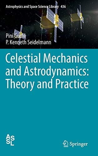 Celestial Mechanics and Astrodynamics: Theory and Practice (Astrophysics and Space Science Library, 436, Band 436)