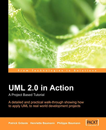 UML 2.0 in Action: A project-based tutorial: A detailed and practical walk-through showing how to apply UML to real worl