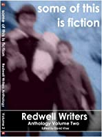 some of this is fiction: Redwell Writers Anthology Volume Two