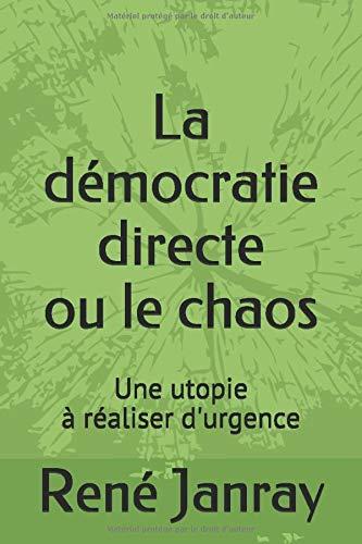 La démocratie directe ou le chaos: Une utopie à réaliser d'urgence