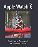 Apple Watch Series 6: Beginner to Advanced