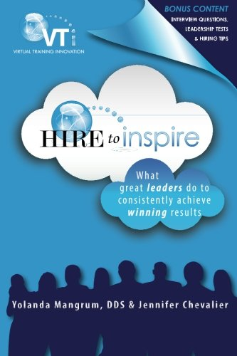 Hire to Inspire: What Great Leaders Do To Consistently Achieve Winning Results