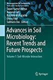 Advances in Soil Microbiology: Recent Trends and Future Prospects: Volume 1: Soil-Microbe Interaction (Microorganisms for Sustainability, 3)