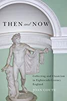 Then and Now: Collecting and Classicism in Eighteenth-Century England