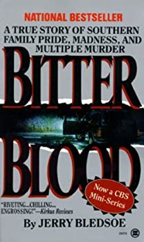 Jerry Bledsoe  Bitter Blood   A True Story of Southern Family Pride Madness and Multiple Murder  Mass Market Paperback   1997 Edition