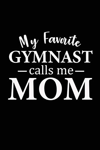 My Favorite Gymnast Calls Me Mom: Funny Gymnastic Mom Great Idea With Funny Saying On Cover, Coworkers (120 Pages, Lined Blank 6'x9')