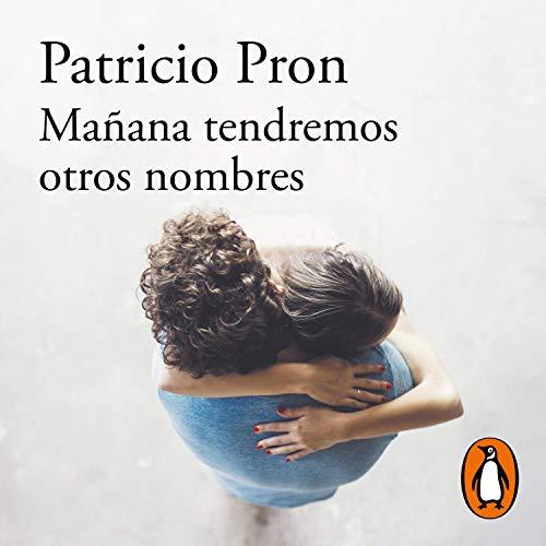 Mañana tendremos otros nombres (Premio Alfaguara de novela 2019) [Tomorrow We Will Have Other Names] cover art