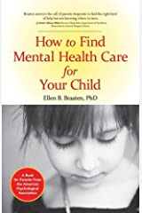 How to Find Mental Health Care for Your Child (APA Lifetools) Kindle Edition