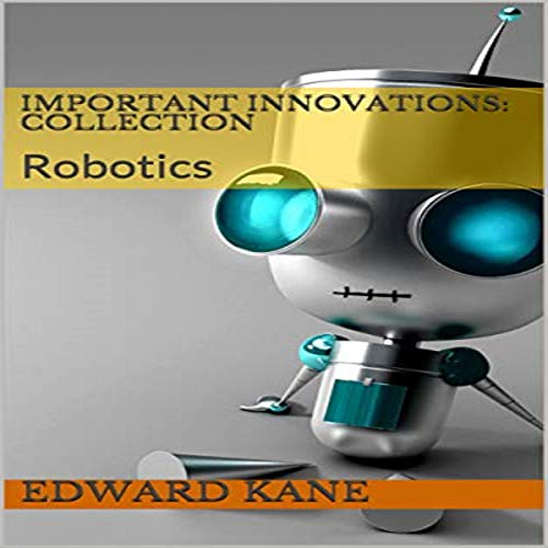 Important Innovations: Collection: Robotic Innovation audiobook cover art