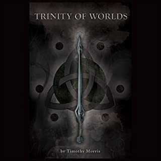 Trinity of Worlds                   By:                                                                                                                                 Timothy Morris                               Narrated by:                                                                                                                                 Nick Cracknell                      Length: 5 hrs and 23 mins     3 ratings     Overall 4.0