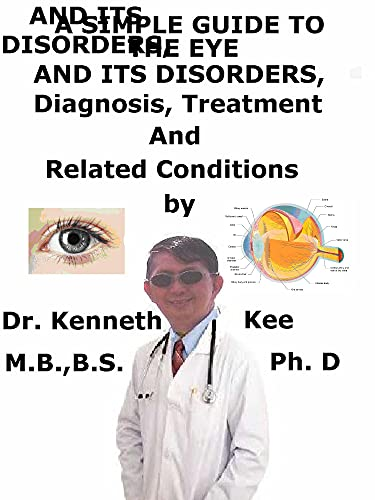 A Simple Guide To The Eye and Its Disorders, Diagnosis, Treatment And Related Conditions (English Edition)