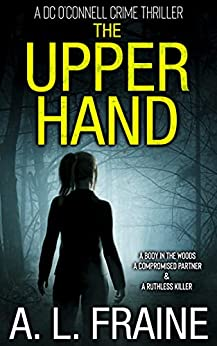 The Upper Hand: A Chilling British Crime Thriller (A DC O'Connell Crime Thriller Book 1) by [A L Fraine]