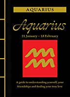 Aquarius: A Guide to Understanding Yourself, Your Friendships and Finding Your True Love (Chinese Bound Zodiac)