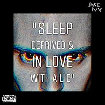 Sleep Deprived & in Love With a Lie