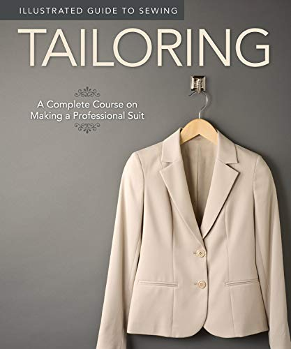 Illustrated Guide to Sewing: Tailoring: A Complete Course on Making a Professional Suit (Design Originals)