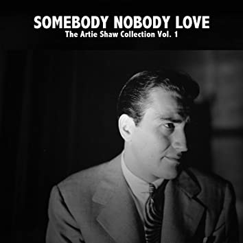 Somebody Nobody Love: The Artie Shaw Collection, Vol. 1