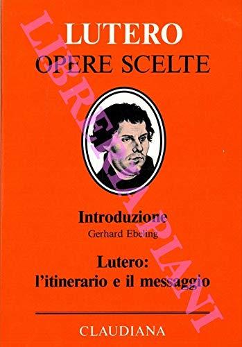 Martin Lutero l'itinerario e il messaggio. Presentazione di Paolo Ricca.