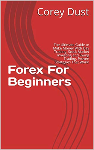 Day Trading For Beginners: The Ultimate Guide to Make Money With Forex, Stock Market Investing and Swing Trading. Proven Strategies That Work! (The Badass Investor's Bible Book 4) (English Edition)