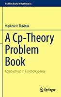 A Cp-Theory Problem Book: Compactness in Function Spaces (Problem Books in Mathematics)