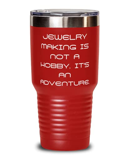 Jewelry Making is not a Hobby. It's an Adventure. 30oz Tumbler, Jewelry Making Present From, Cute Insulated Tumbler For Friends