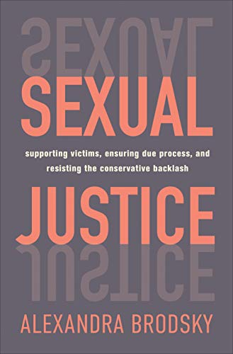 Sexual Justice: Supporting Victims, Ensuring Due Process, and Resisting the Conservative Backlash