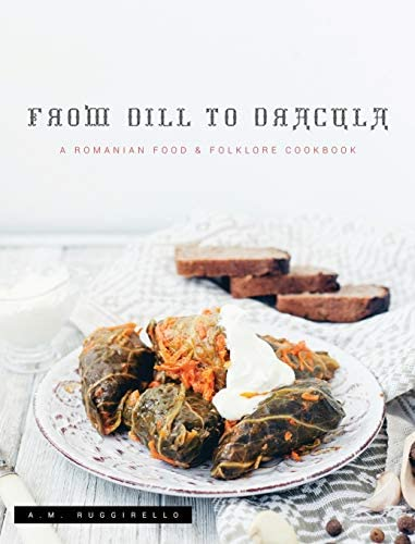 From Dill To Dracula A Romanian Food Folklore Cookbook product image