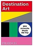 Destination Art - 500 Artworks Worth the Trip