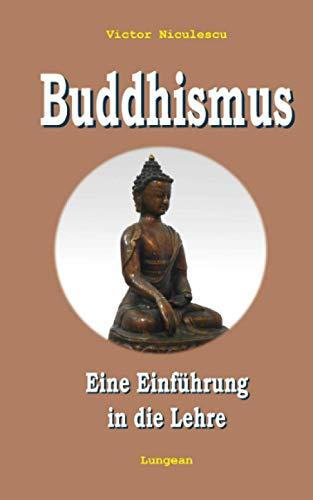 Buddhismus: Eine leicht verständliche Einführung in die Lehre
