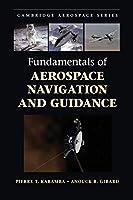 Fundamentals of Aerospace Navigation and Guidance (Cambridge Aerospace Series, Series Number 40)