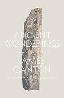 [James Canton]のAncient Wonderings: Journeys Into Prehistoric Britain (English Edition)