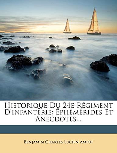 Historique Du 24e Régiment D'infanterie: Éphémérides Et Anecdotes... (French Edition)