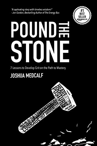 Download Pound the Stone: 7 Lessons to Develop Grit on the Path to Mastery 0692887628