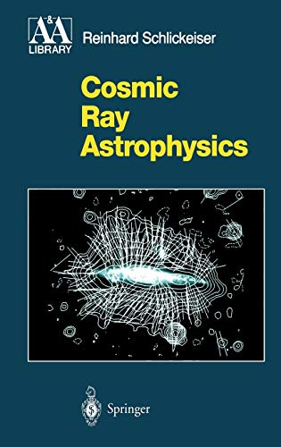 Cosmic Ray Astrophysics (Astronomy and Astrophysics Library)