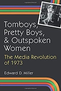 Tomboys, Pretty Boys and Outpoken Women: The Media Revolution of 1973