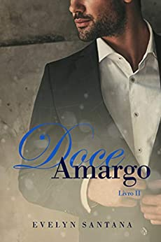 Doce Amargo: Livro 2 (Duologia Doce Amargo) por [Evelyn Santana, Ana Bittencourt, Isie Fernandes, A.J. Ventura]