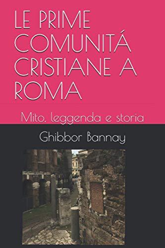 LE PRIME COMUNITÁ CRISTIANE A ROMA: Mito, leggenda e storia