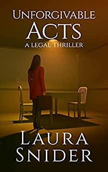 Unforgivable Acts: A Legal Thriller (Ashley Montgomery Book 3) by [Laura  Snider]
