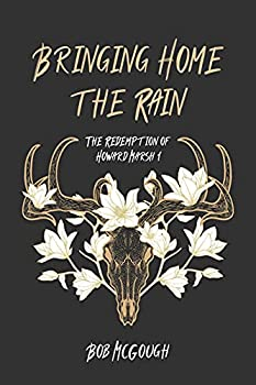 Bringing Home The Rain  The Redemption of Howard Marsh 1  The Jubal County Saga