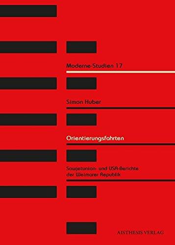 Orientierungsfahrten: Sowjetunion- und USA-Berichte der Weimarer Republik als Reflexionsmedium im Modernediskurs (Moderne-Studien)